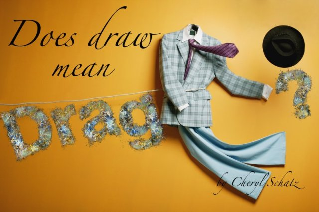 Does Draw mean Drag? by Cheryl Schatz on The Giving blog