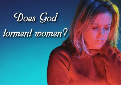 Does God torment Women?  Women in Ministry blog by Cheryl Schatz