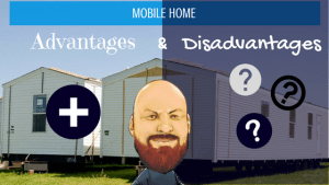 Mobile Home Advantages and Disadvantages