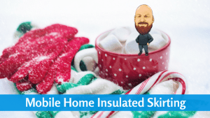 Mobile Home Insulated Skirting: Worth The Investment?