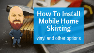 DIY: How To Install Mobile Home Skirting – Vinyl And Other Options