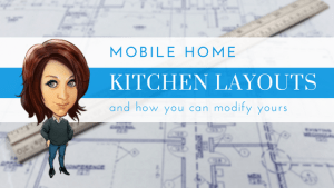 Mobile Home Kitchen Layouts And How You Can Modify Yours