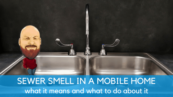 sewer smell in a mobile home what it