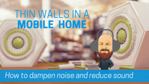 Thin Walls In A Mobile Home | How To Dampen Noise and Reduce Sound