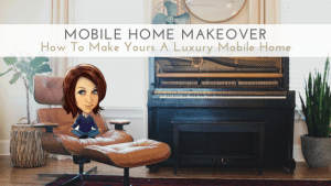 Mobile Home Makeover | How To Make Yours A Luxury Mobile Home