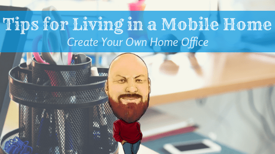 """Featured image for """"Tips For Living In a Mobile Home_ Create Your Own Home Office"""" blog post"""