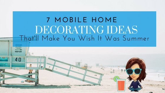 """Featured Image for """"7 Mobile Home Decorating Ideas - Summer"""" blog post"""