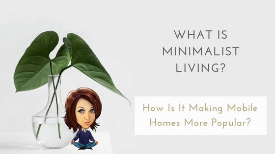What Is Minimalist Living - How Is It Making Mobile Homes More Popular - Featured Image