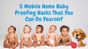 5 Mobile Home Baby Proofing Hacks That You Can Do Yourself