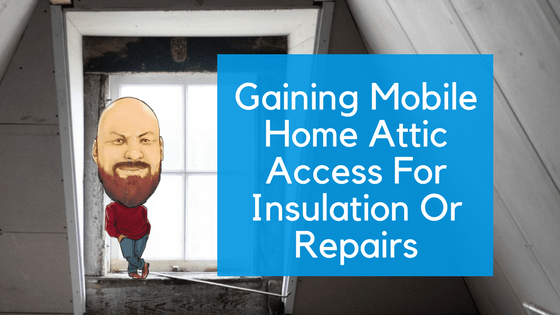 """Featured Image for """"Gaining Mobile Home Attic Access For Insulation Or Repairs"""" blog post"""