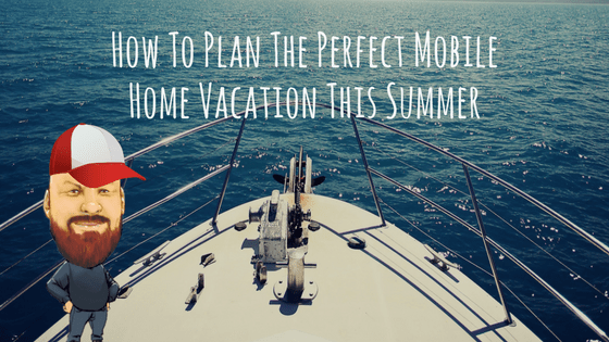 """Featured Image for """"How To Plan The Perfect Mobile Home Vacation This Summer"""" blog post"""