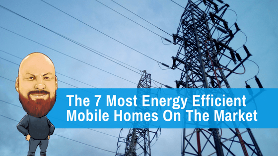 """Featured Image for """"The 7 Most Energy Efficient Mobile Homes On The Market"""" blog post"""