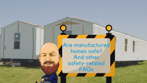 Are Manufactured Homes Safe? And Other Safety-Related FAQs