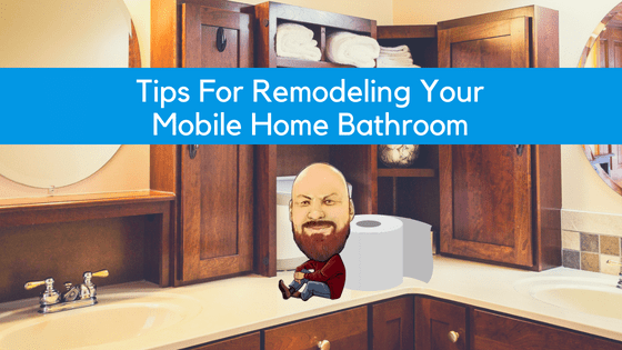"""Featured image for """"Tips For Remodeling Your Mobile Home Bathroom"""" blog post"""