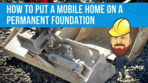 How To Put A Mobile Home On A Permanent Foundation