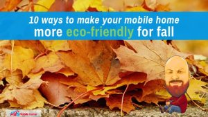 "Featured image for ""10 Ways To Make Your Mobile Home More Eco-Friendly For Fall"" blog post"