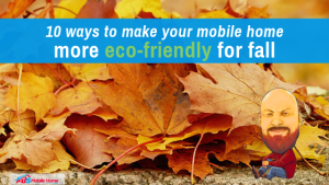 10 Ways To Make Your Mobile Home More Eco-Friendly For Fall