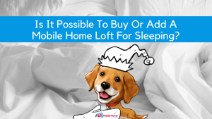 "Featured image for ""Is It Possible To Buy Or Add A Mobile Home Loft For Sleeping?"" blog post"