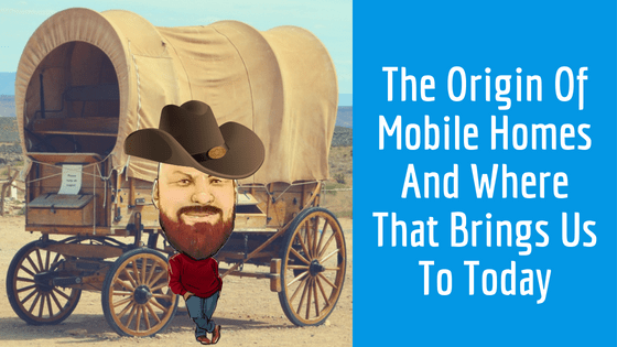 """Featured image for """"The Origin Of Mobile Homes And Where That Brings Us To Today"""" blog post"""
