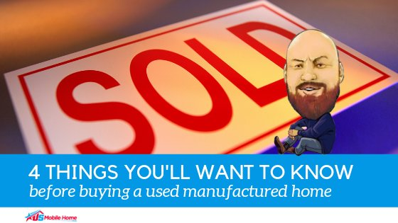 """Featured image for """"4 Things You'll Want To Know Before Buying A Used Manufactured Home"""" blog post"""