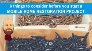 6 Things To Consider Before You Start A Mobile Home Restoration Project