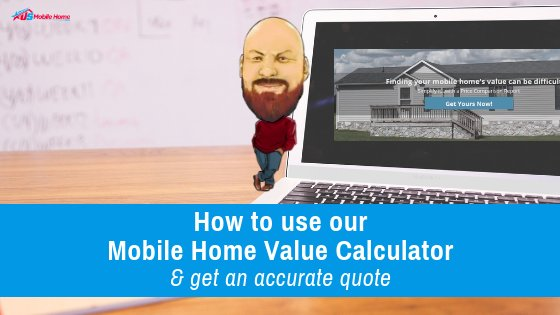 """Featured image for """"How To Use Our Mobile Home Value Calculator & Get An Accurate Quote"""" blog post"""