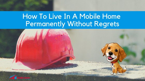 """Featured image for """"How To Live In A Mobile Home Permanently Without Regrets"""" blog post"""