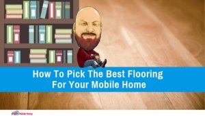 """Featured image for """"How To Pick The Best Flooring For Your Mobile Home"""" blog post"""