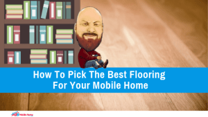 How To Pick The Best Flooring For Your Mobile Home