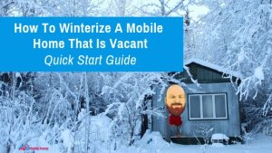 How To Winterize A Mobile Home That Is Vacant: Quick Start Guide