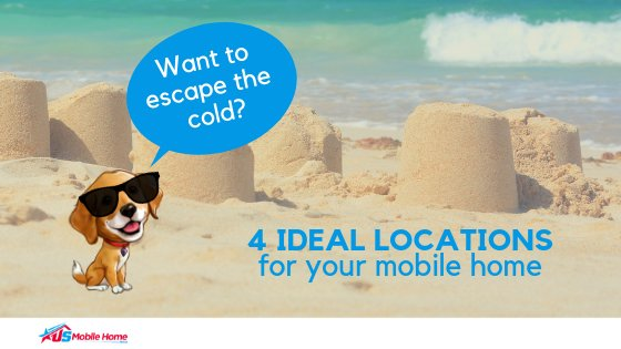 "Featured image for ""Want To Escape The Cold? 4 Ideal Locations For Your Mobile Home"" blog post"