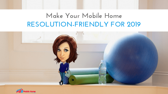 Make Your Mobile Home Resolution-Friendly For 2019