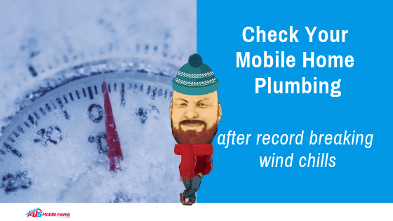 Check Your Mobile Home Plumbing After Record Breaking Wind Chills