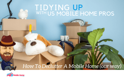 Tidying Up With US Mobile Home Pros: How To Declutter A Mobile Home