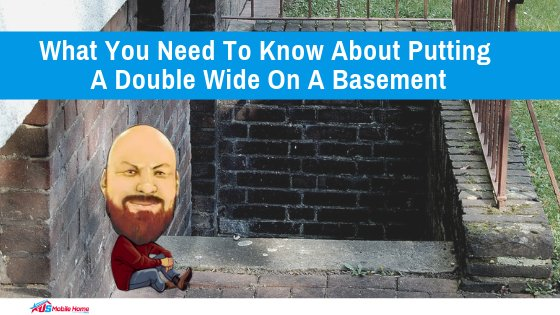 "Featured image for ""What You Need To Know About Putting A Double Wide On A Basement"" blog post"