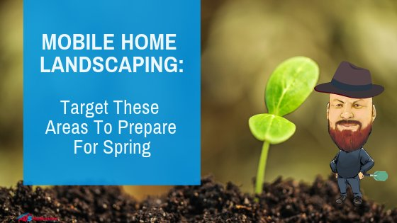 """Featured image for """"Mobile Home Landscaping: Target These Areas To Prepare For Spring"""" blog post"""