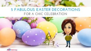 5 Fabulous Easter Decorations For A Chic Celebration