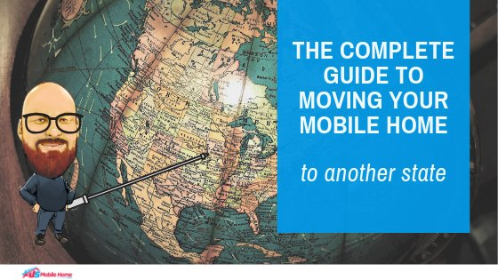 The Complete Guide To Moving Your Mobile Home To Another State