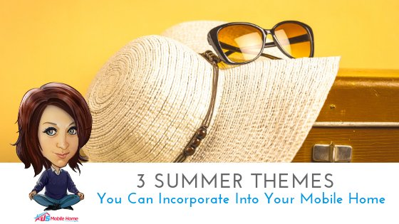 """Featured image for """"3 Summer Themes You Can Incorporate In Your Mobile Home"""" blog post"""