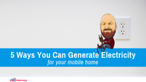 5 Ways You Can Generate Electricity For Your Mobile Home