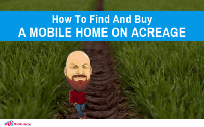 How To Find And Buy A Mobile Home On Acreage