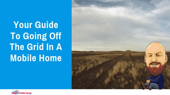 """Featured image for """"Your Guide To Going Off The Grid In A Mobile Home"""" blog post"""