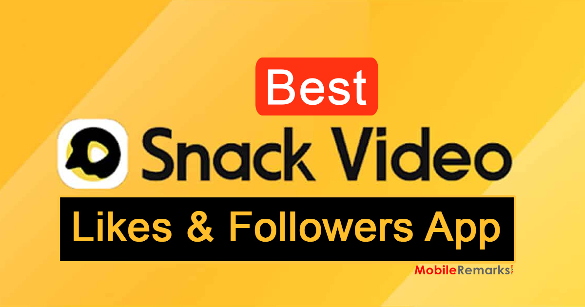 Top 7 Apps For Snack Video Likes & Followers