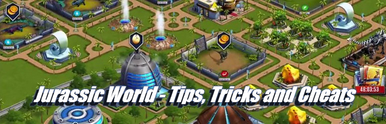 Jurassic World Tips, Tricks and Cheats for Android and iOS |