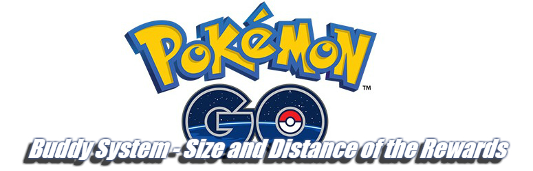 Pokémon Go: Buddy System - Size and Distance of the Rewards