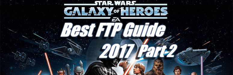 Best FTP Guide 2017 – Star Wars: Galaxy of Heroes – Part 2