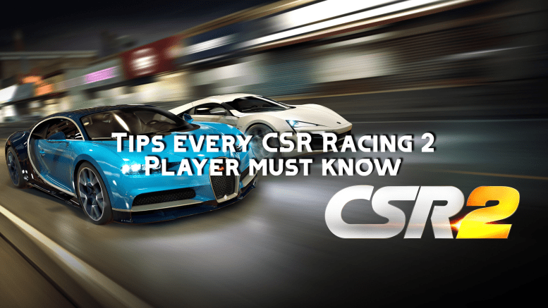 Tips every CSR Racing 2 Player must know