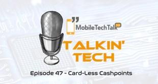 Talkin' Tech Episode 47 – Card-Less Cashpoints