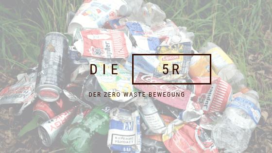 Die 5R der Zero Waste Bewegung