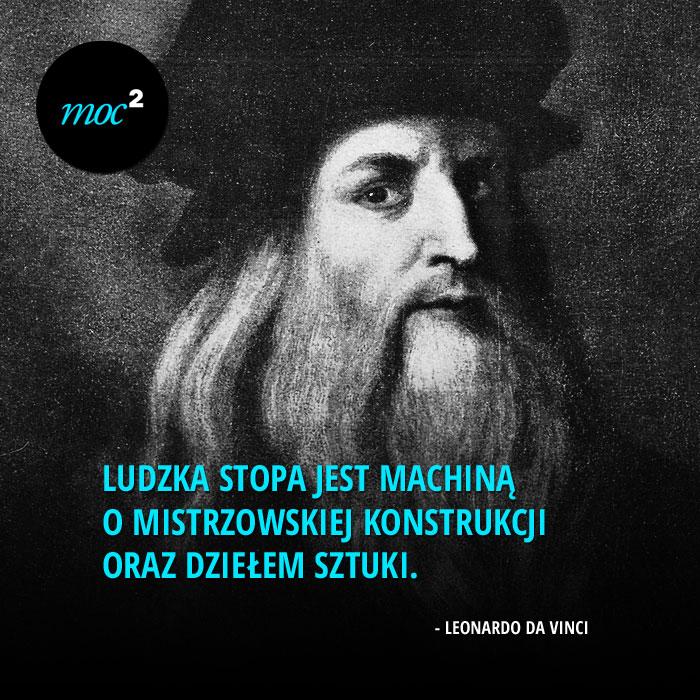 """""""Ludzka stopa jest machną o mistrzowskiej konstrukcji oraz dziełem sztuki."""" - Leonardo da Vinci"""